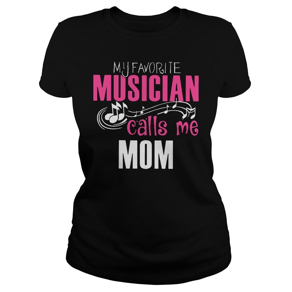 My favorite musician calls me mom ladies shirt