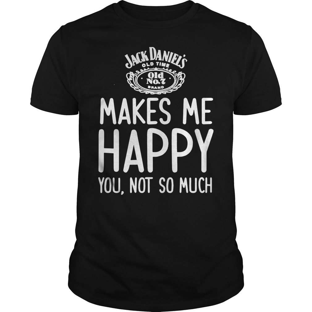 Jack Daniels old number 7 brand makes me happy you not so much shirt