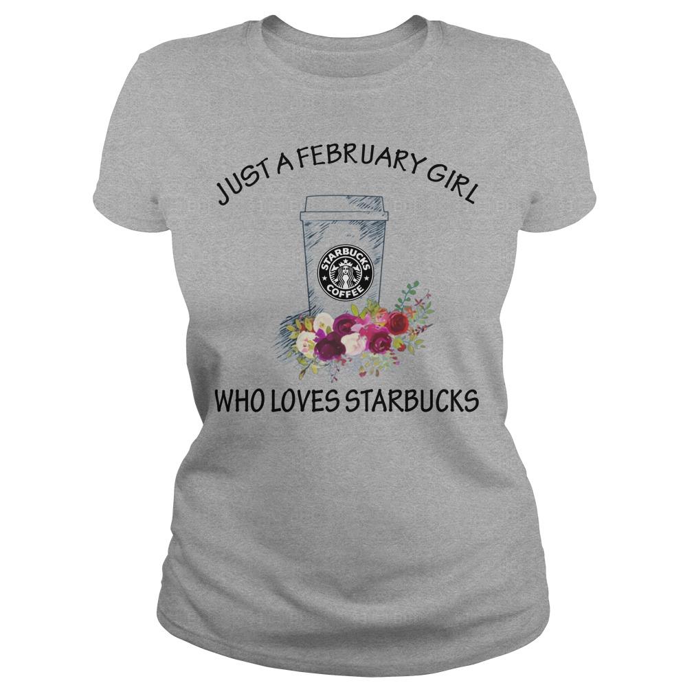 Just a FEBRUARY girl who loves STARBUCKS shirt