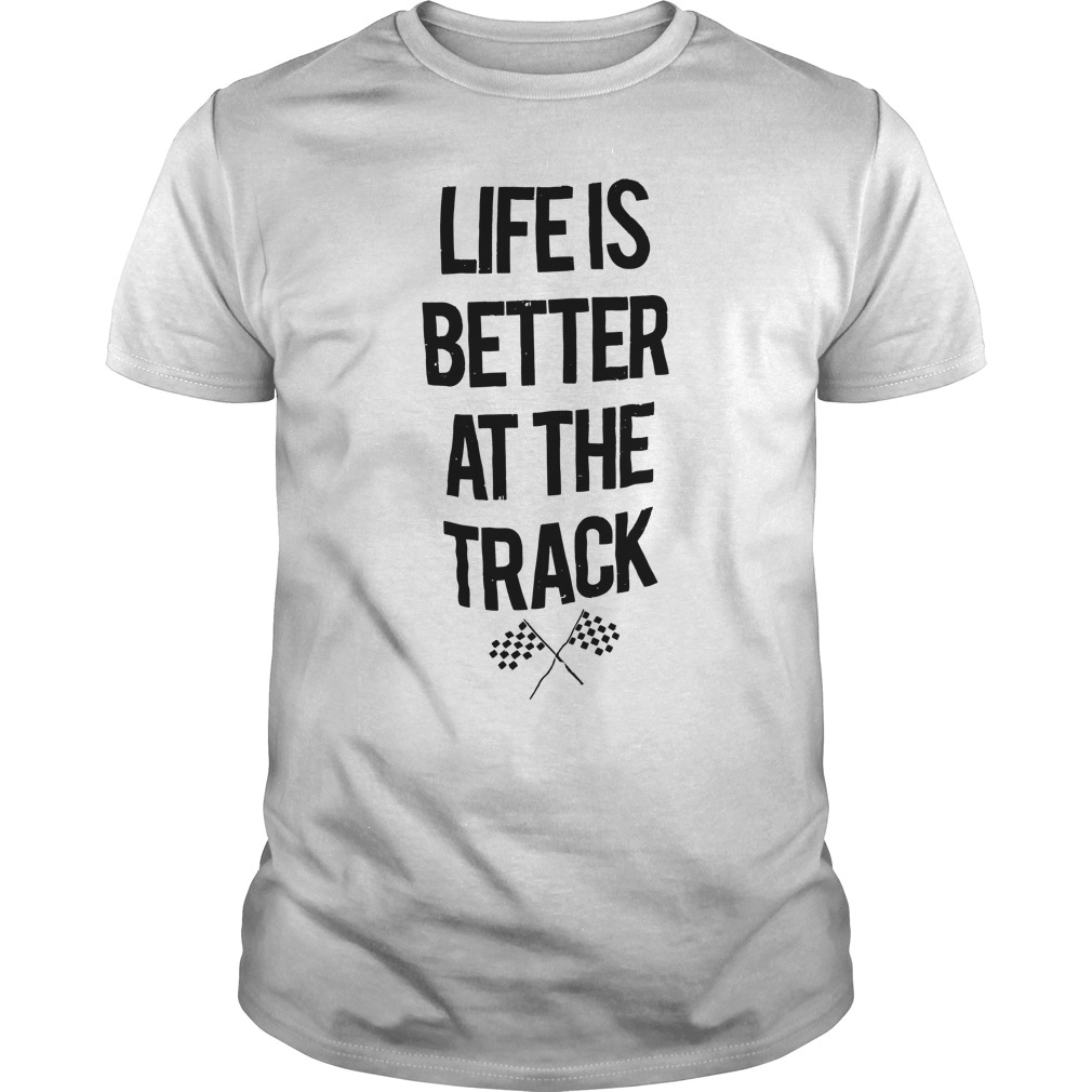 Life is better at the track shirt