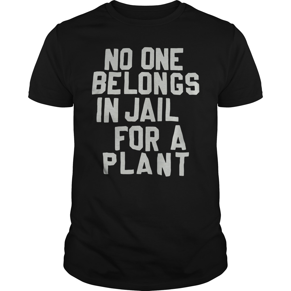 No one belong in jail for a plant shirt