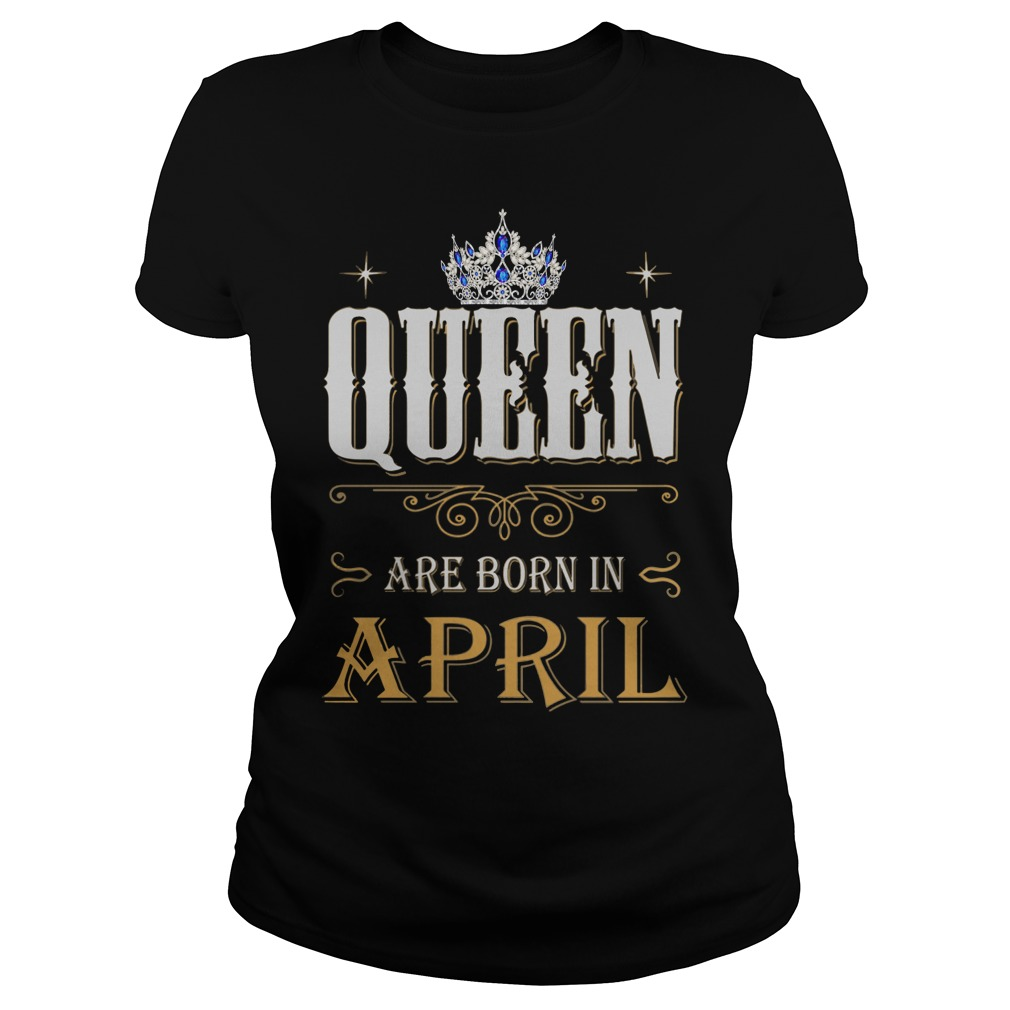 Queen are born in April shirt