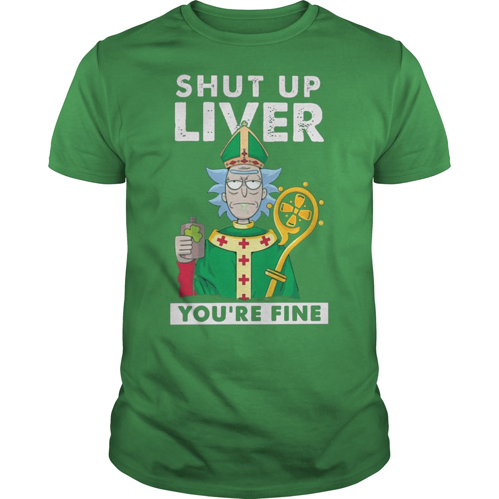 Rick and Morty Shut up liver you're fine shirt