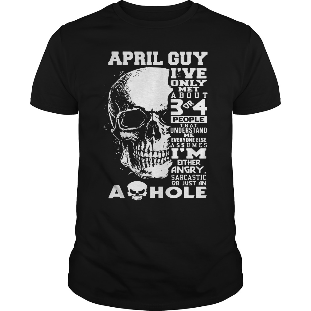 Skull April guy I've only met about 3 or 4 people shirt
