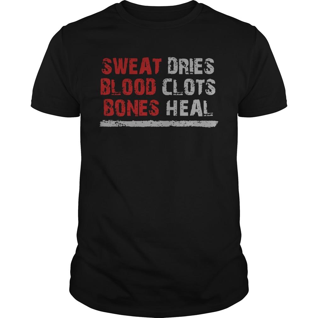 Sweat dries blood clots bones heal shirt