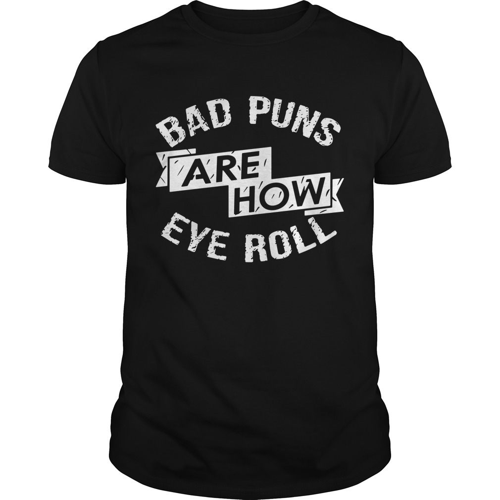 Bad Puns Are How Eye Roll Shirt