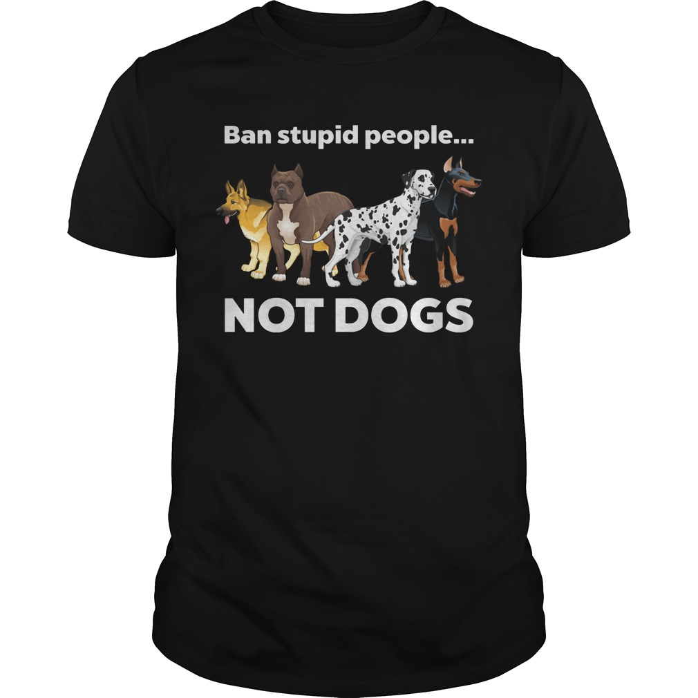 Ban Stupid People Not Dogs Understand shirt