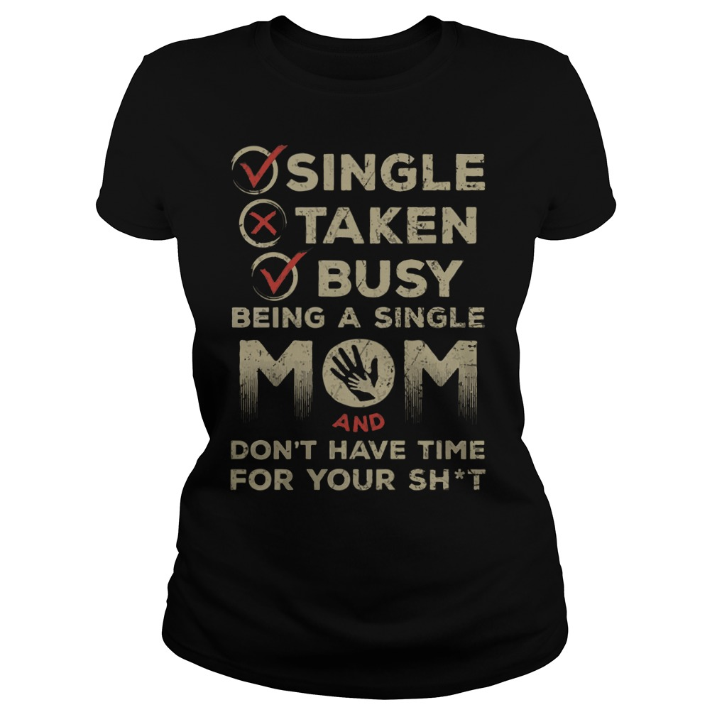 Beging a single mom and don't have time for your shit shirt