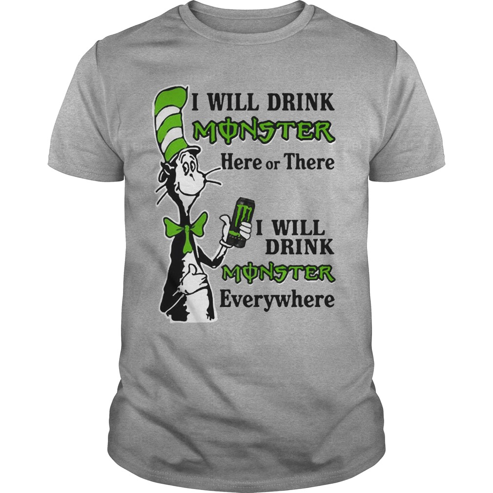 Dr Seuss I will drink Monster here or there I will drink Monster everywhere shirt
