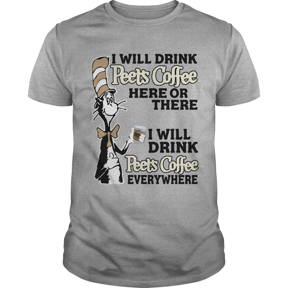 Dr Seuss : I will drink Peets Coffee everywhere shirt