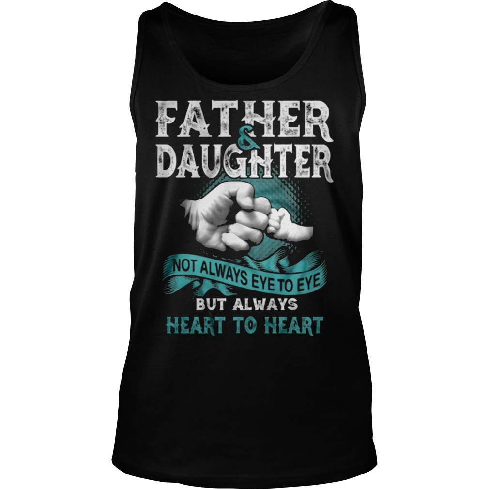 Father and daughter not always eye to eye but always heart unisex tank top