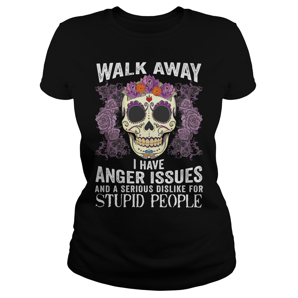 Smile Skull : walk away I have anger issues and a serious dislike for stupid people shirt