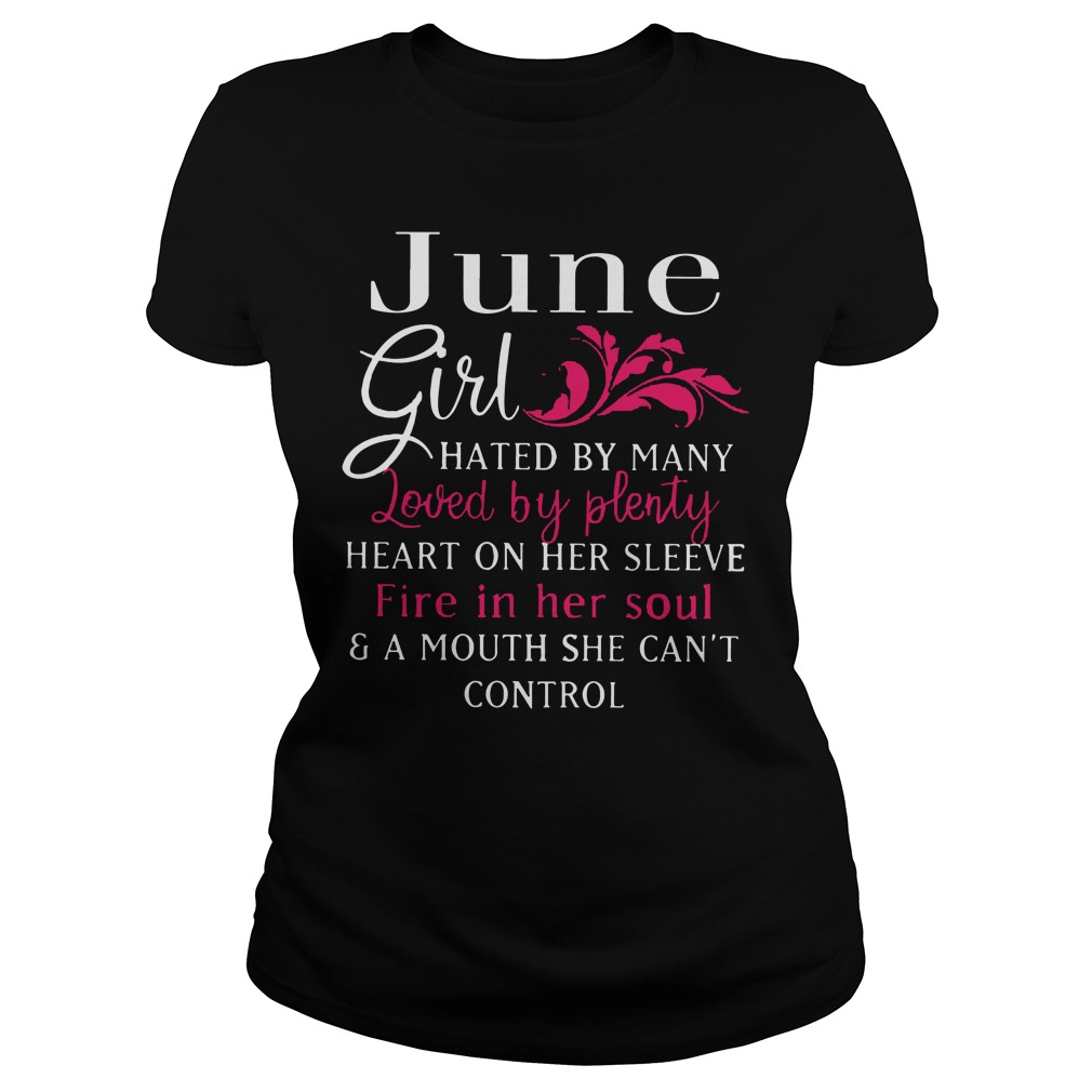 June girl hated by many loved by plenty heart on her sleeve Fire in her soul shirt