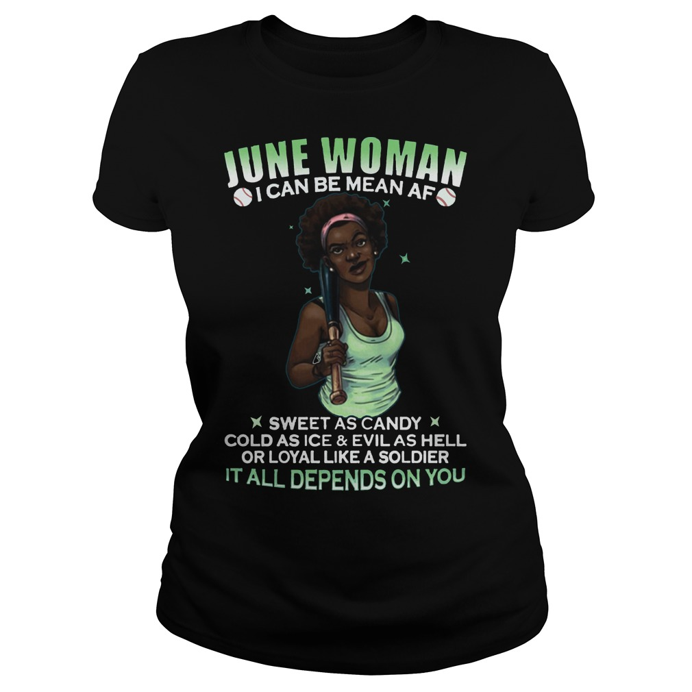 June Woman I can be mean af It all depends on you shirt