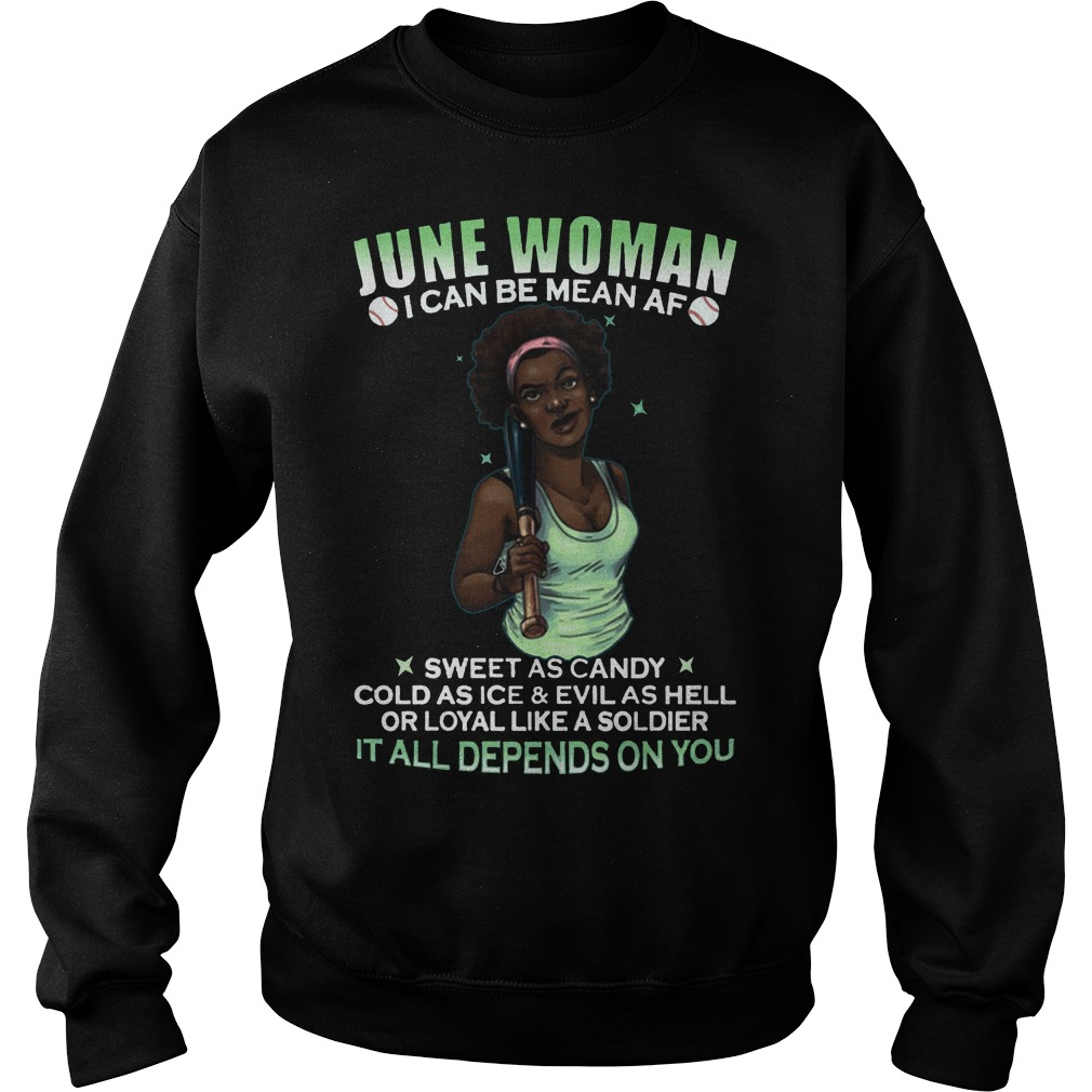 June Woman I can be mean af It all depends on you sweater