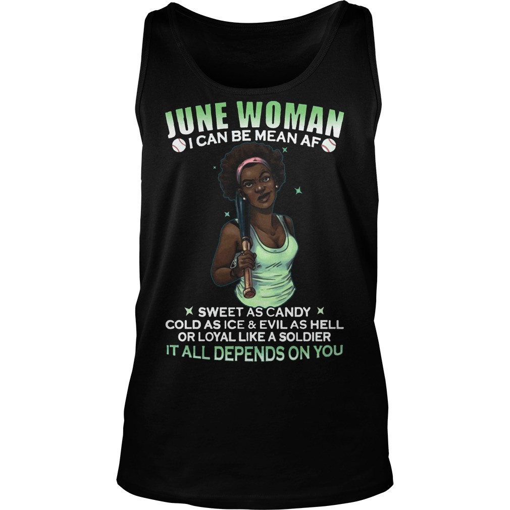 June Woman I can be mean af It all depends on you tank top