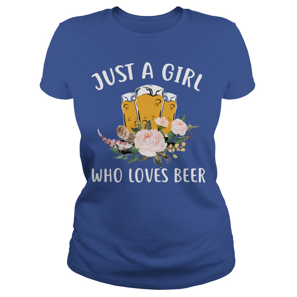 Just A Girl Who Loves Beer shirt