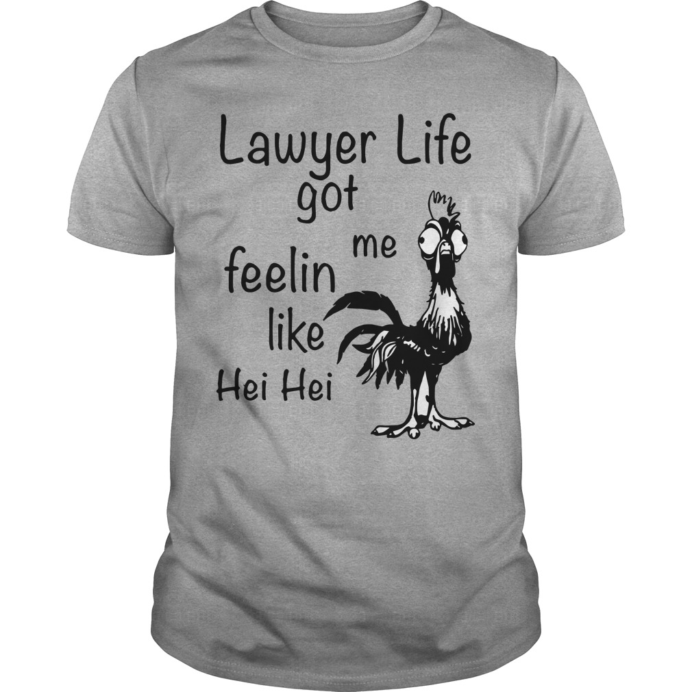 Lawyer life got me Feelin like Chicken hei hei shirt