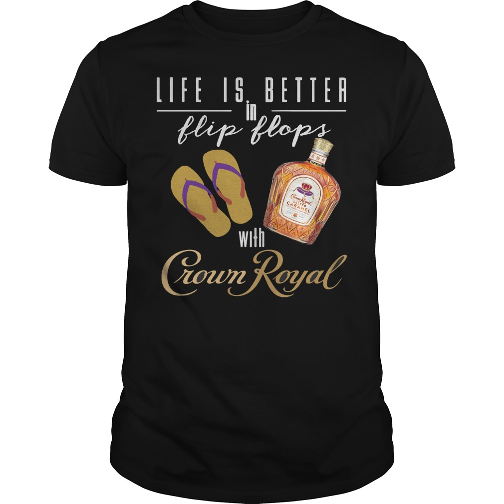 Life Is Better In Flip Flops With Crown Royal Shirt