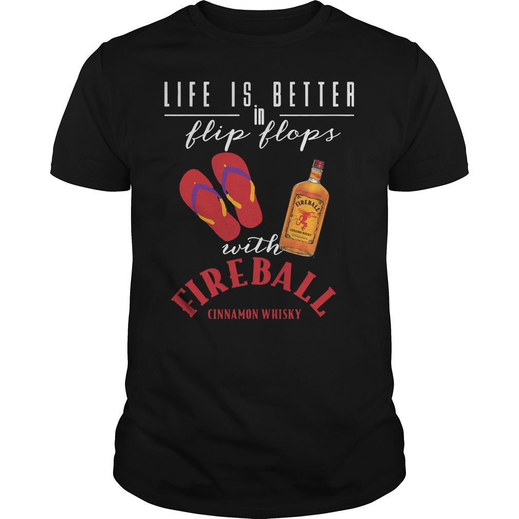 Life Is Better In Flip Flops With Fireball shirt