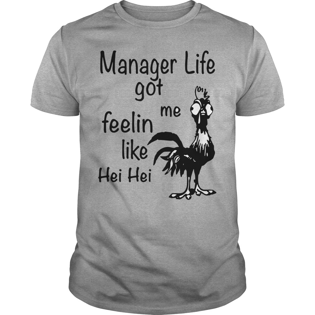 Manager life got me feelin like chicken hei hei shirt