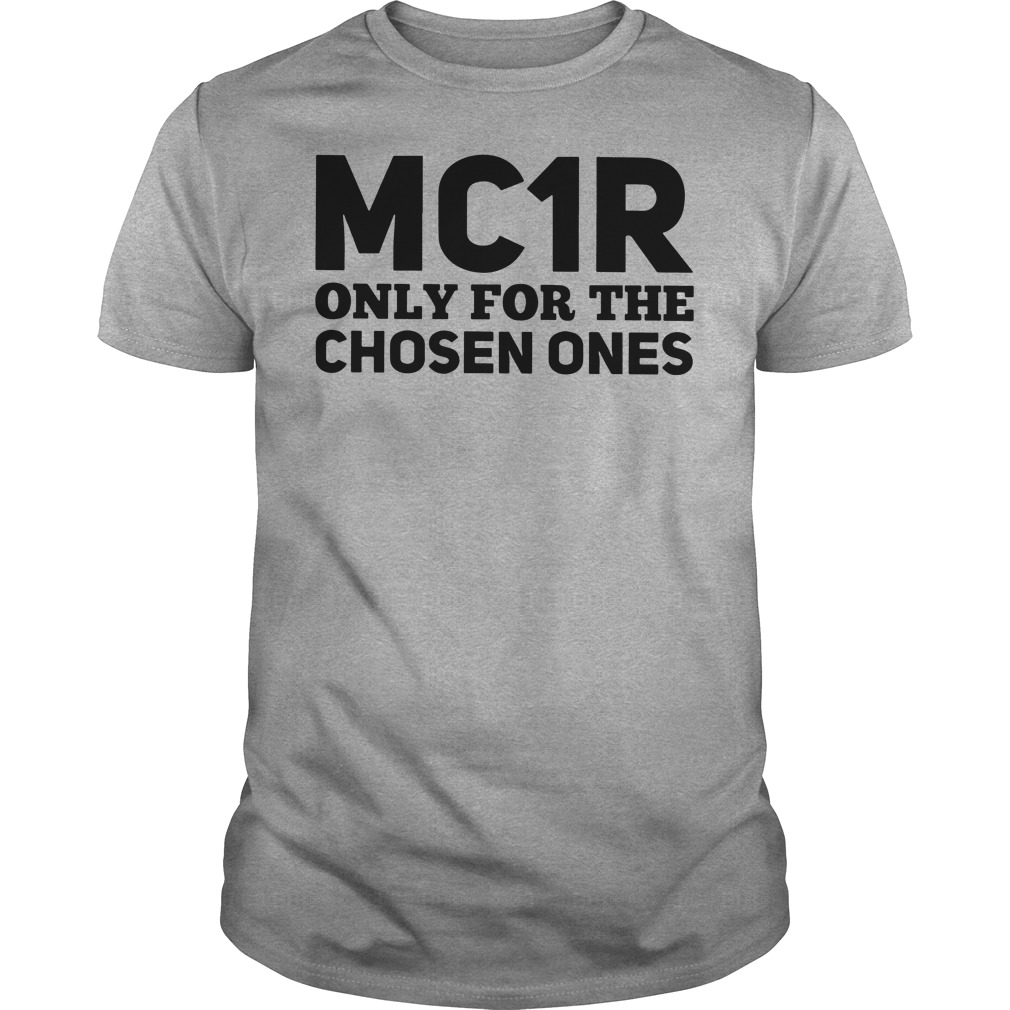MC1R Only for the chosen ones shirt