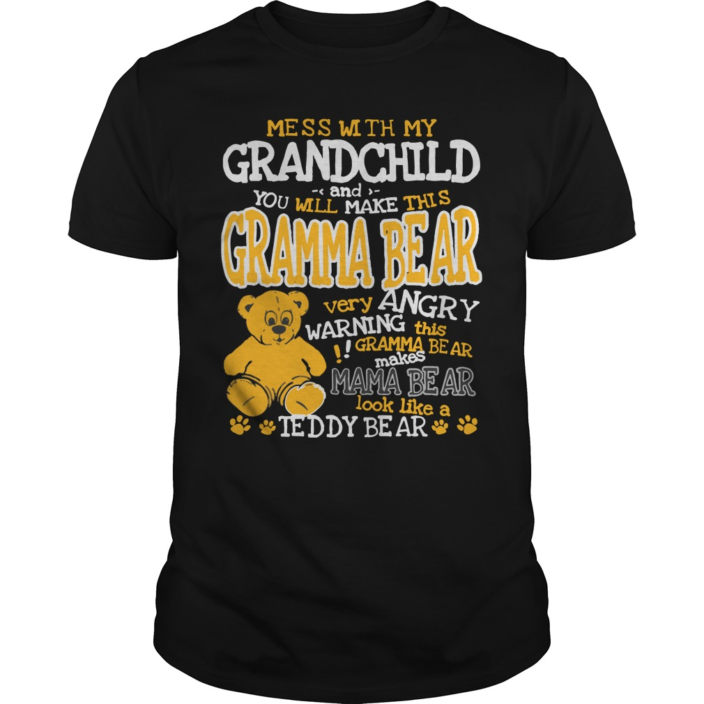 Mess with my Grandchild and you will make this Gramma Bear shirt