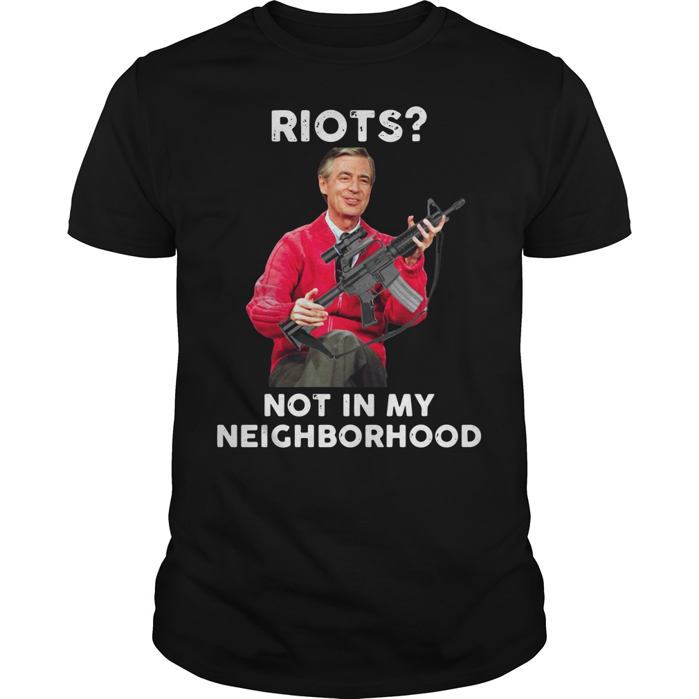 Mr Rogers Riots Not In My Neighborhood Shirt