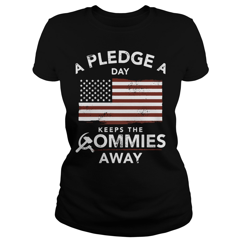 A Pledge a Day Keeps the Commies Away ladies shirt