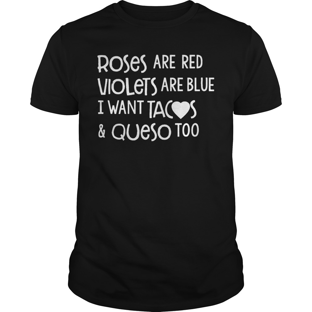 Roses are red violets are blue i want tacos and queso too shirt