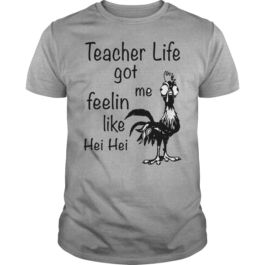 Teacher life got me Feelin like Chicken hei hei shirt