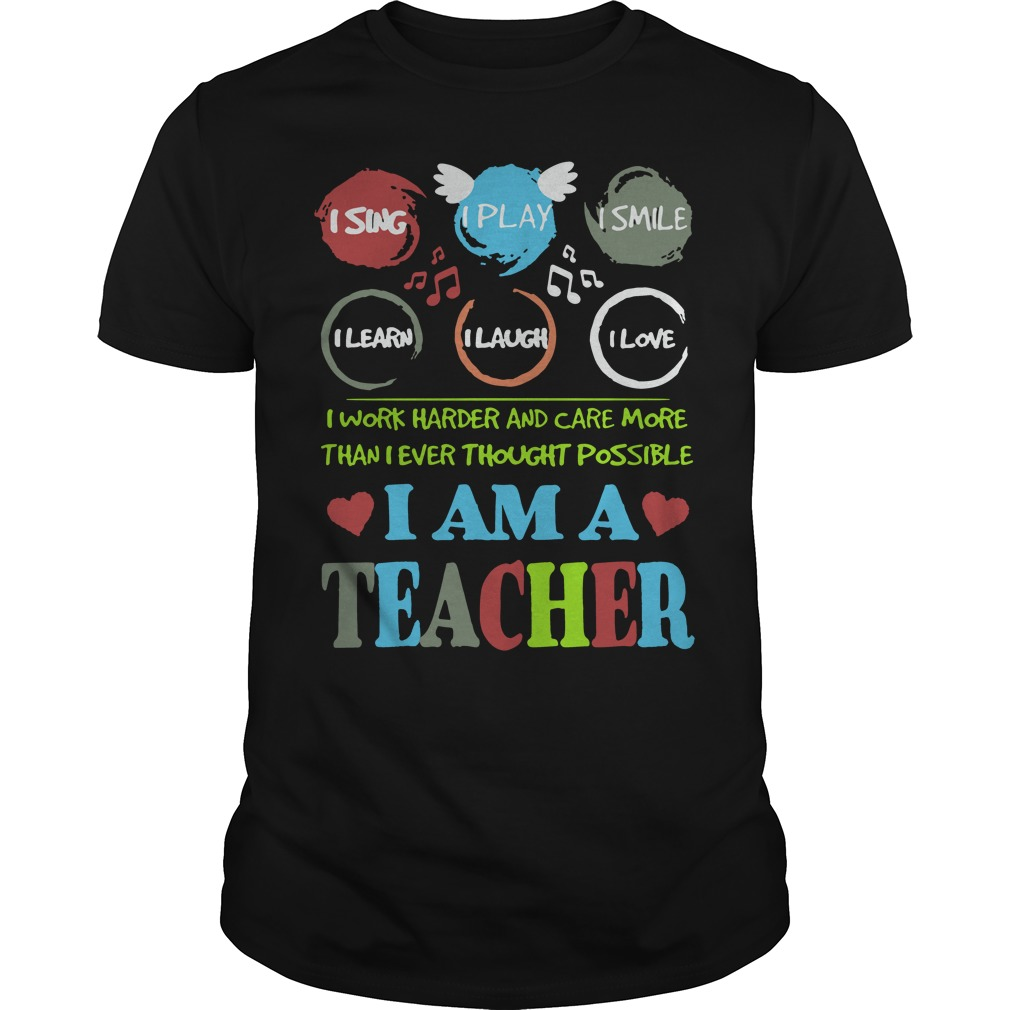 I Am A Teacher I Sing And Play And Smile And Learn And Laugh And Love Shirt