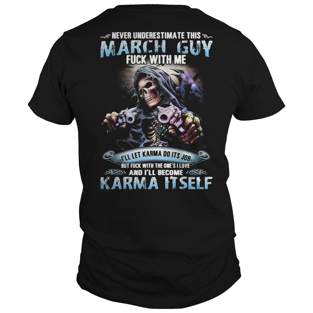 The death Never underestimate this March guy fuck with me shirt