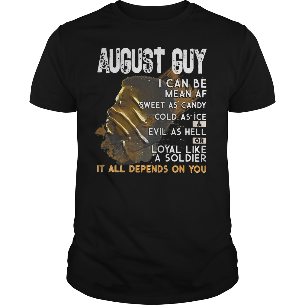 Black Panther August guy I can be mean af sweet cold evil loyal it all depends on you shirt