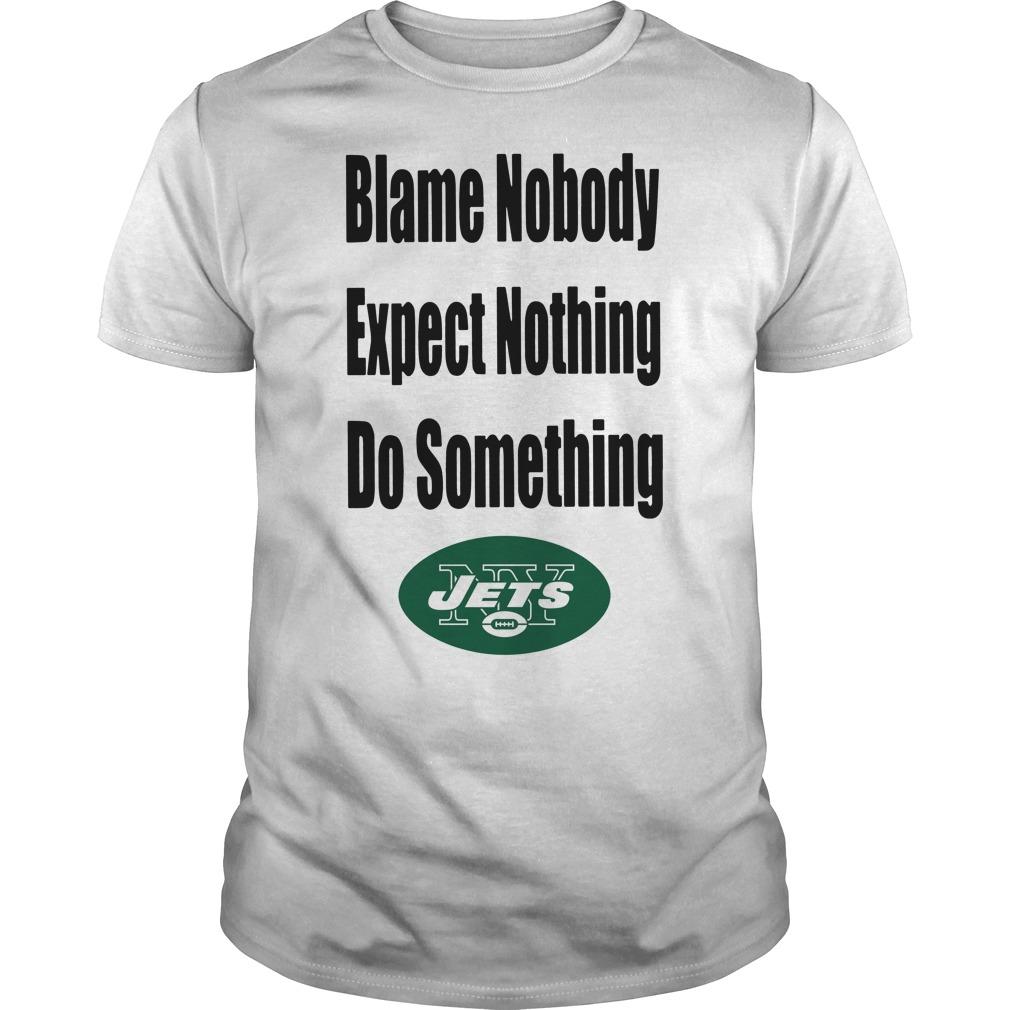 Blame nobody expect nothing do something Jets shirt