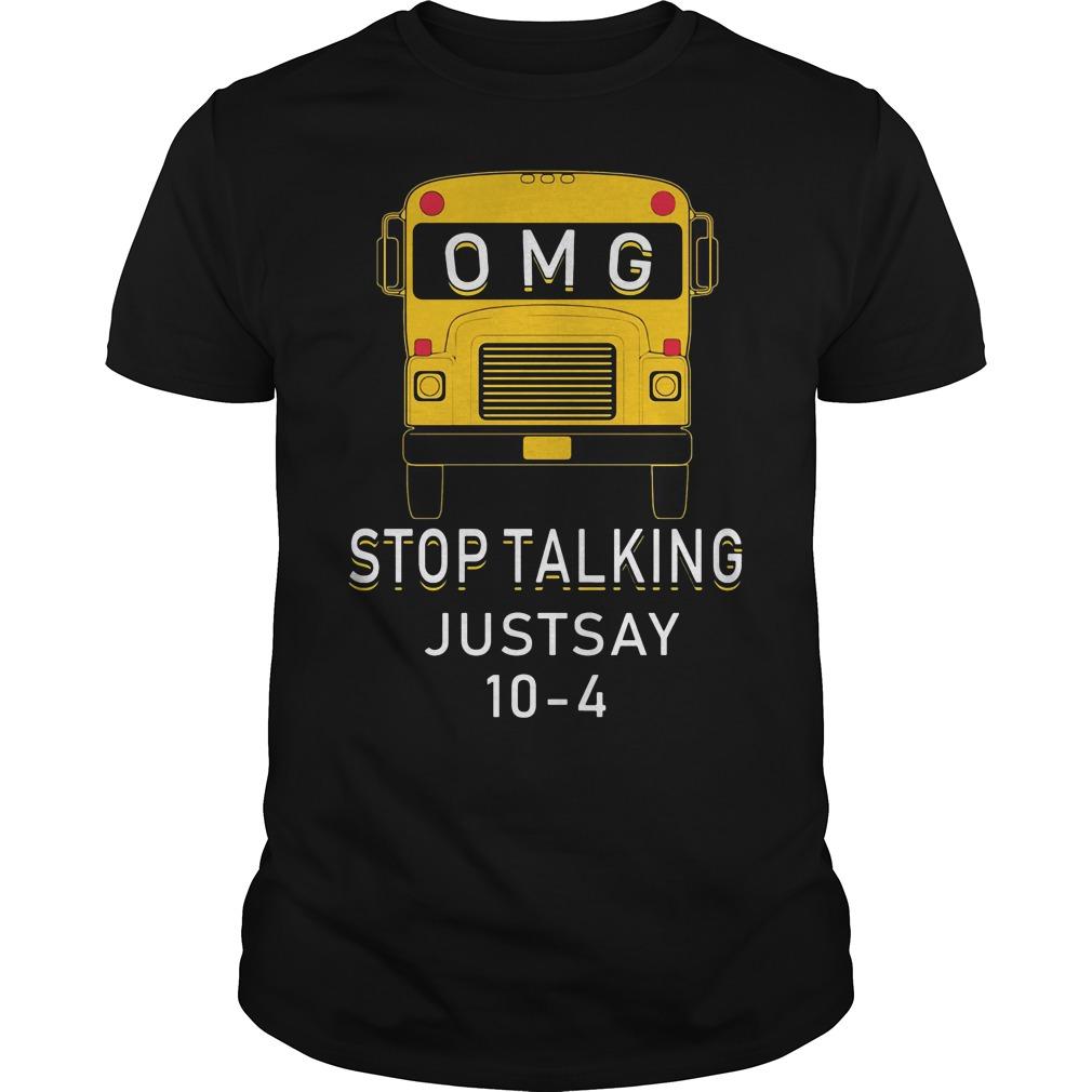 Bus OMG stop talking just say 10 4 shirt