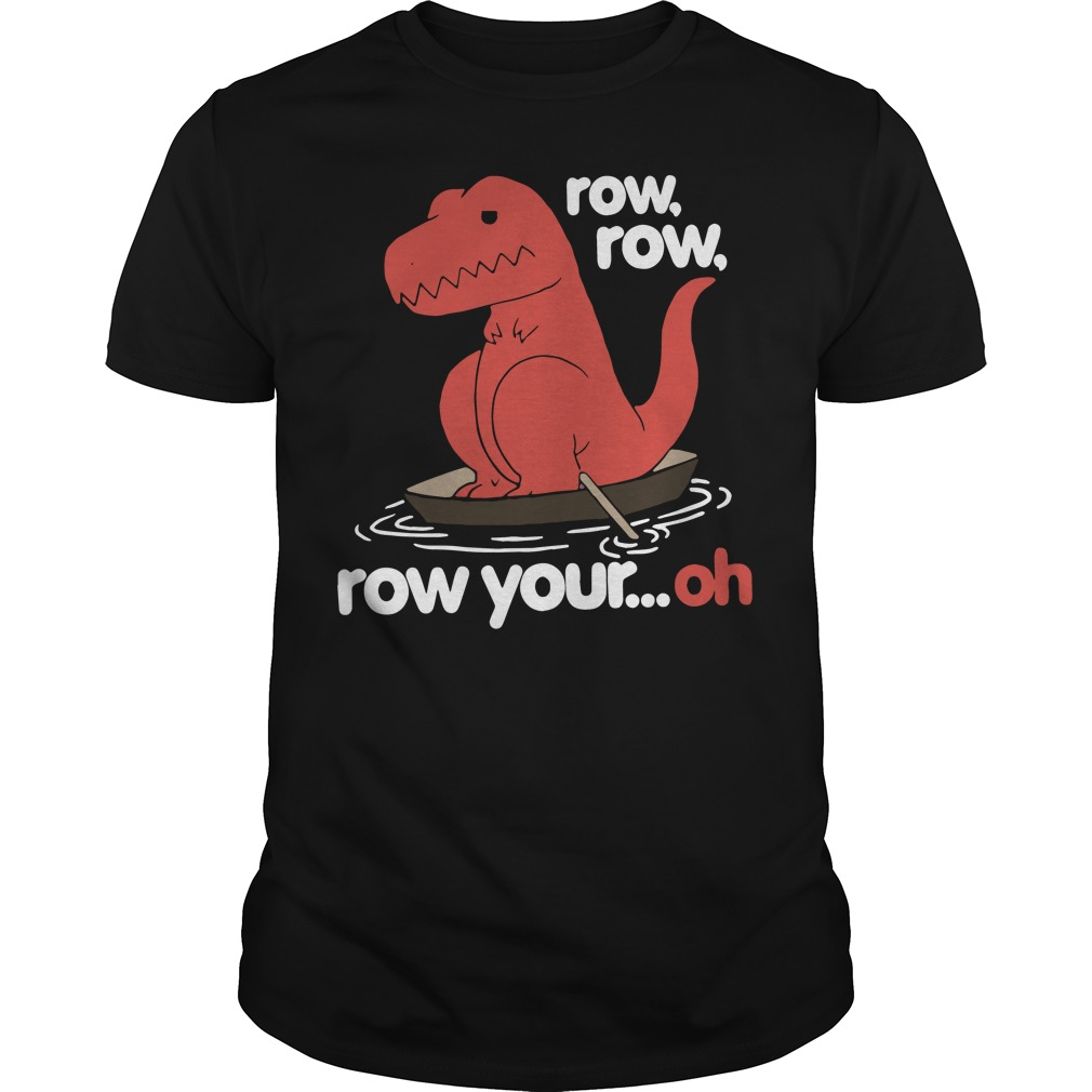 Dinosaur row your oh shirt