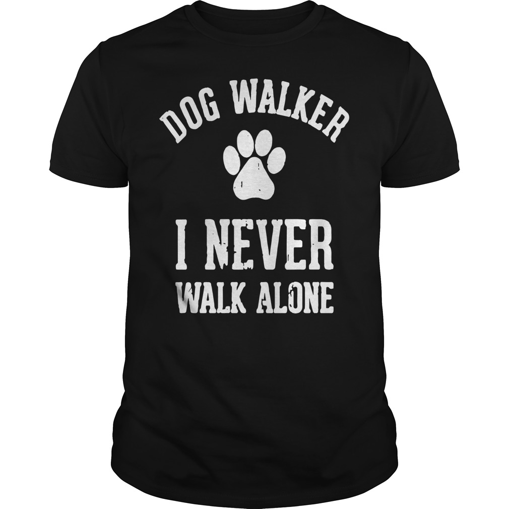 Dog walker I never walk alone shirt