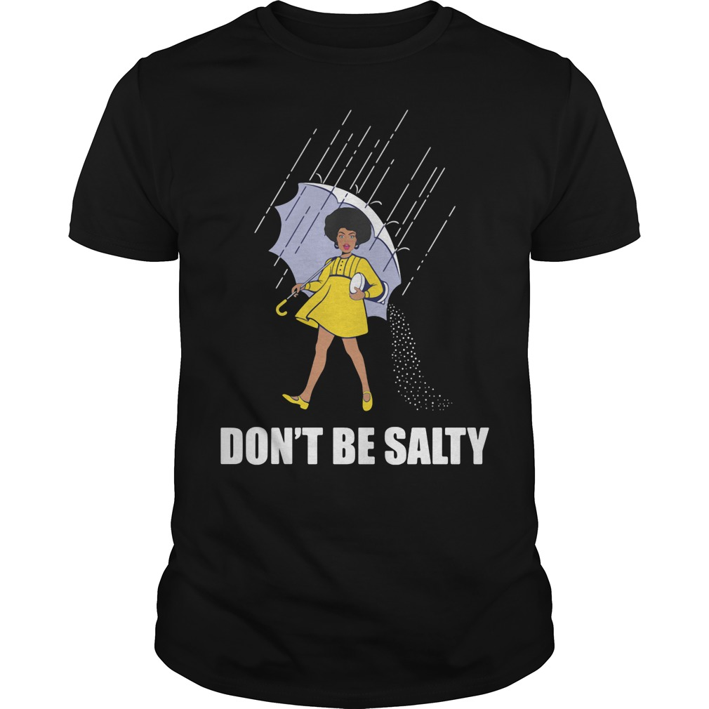 Don't Be Salty shirt