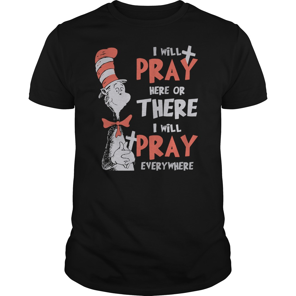 Dr.Seuss I will Pray everywhere shirt