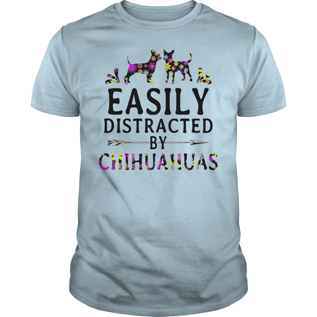 Easily distracted by Chihuahuas shirt