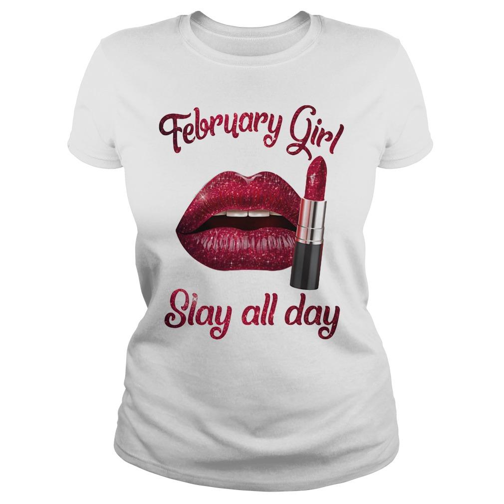 February girl lipstick slay all day shirt