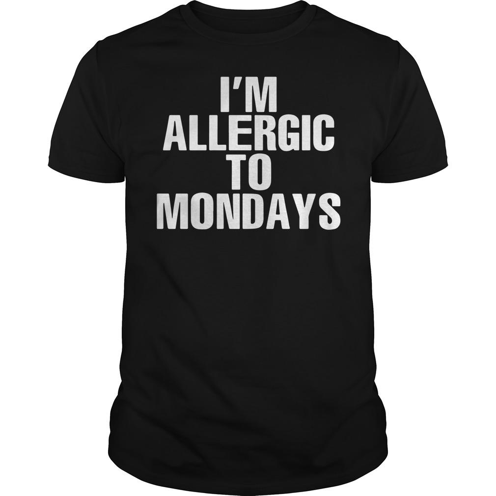 I'm Allergic to Mondays shirt