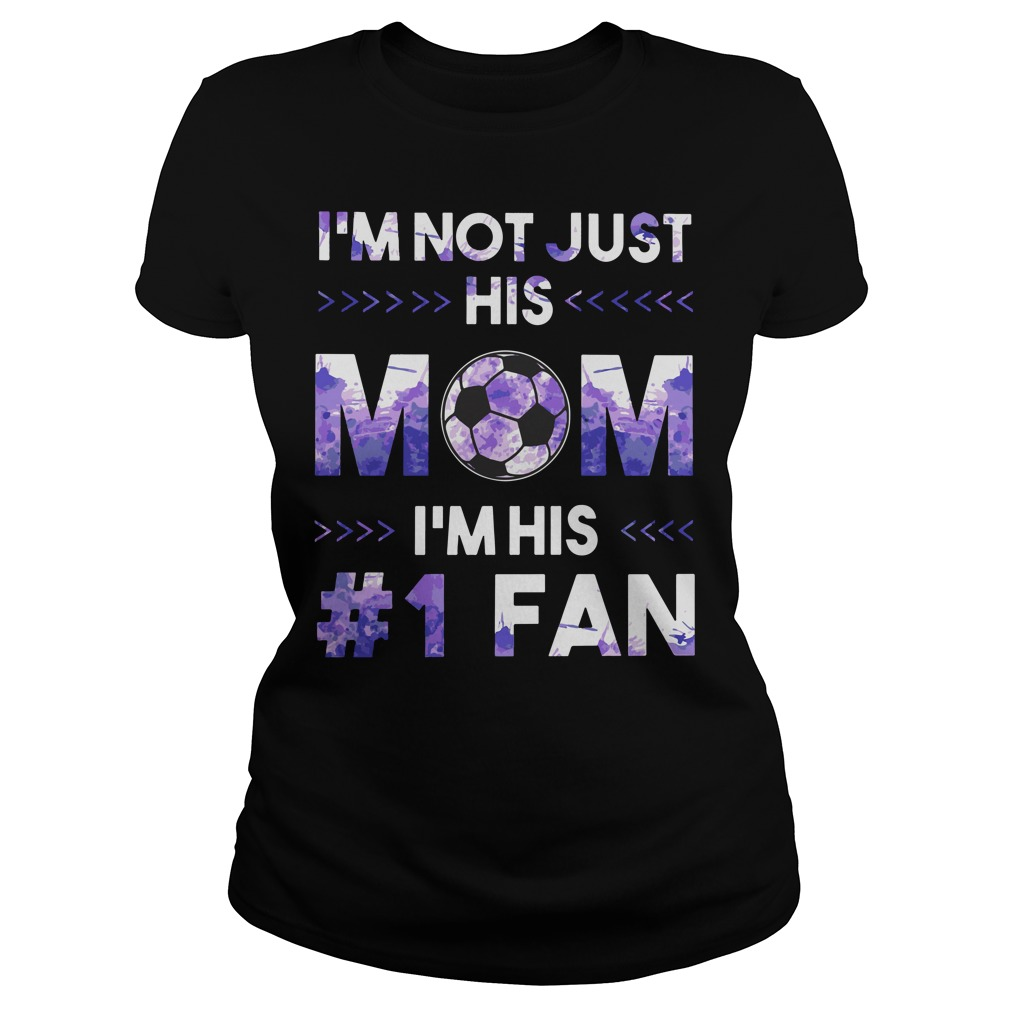 I'm not just his mom I'm his number one fan soccer shirt