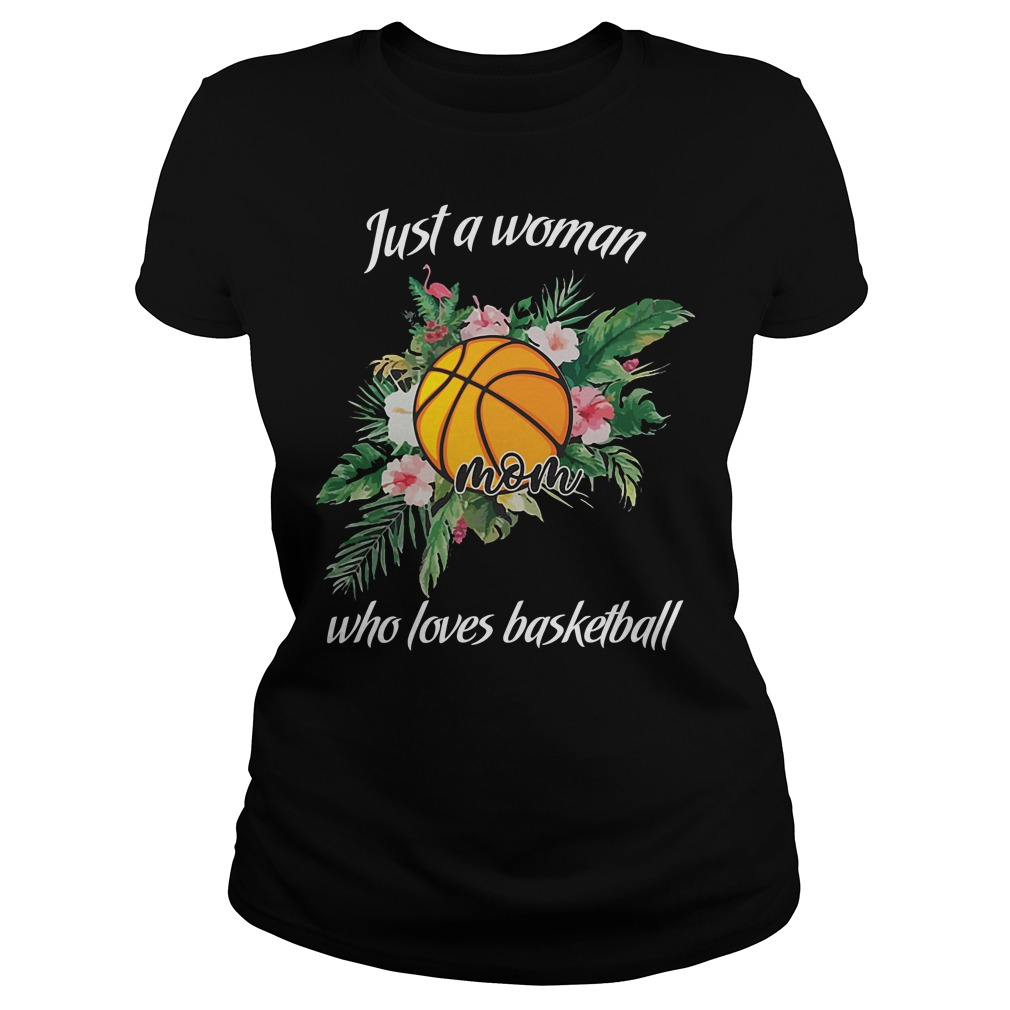 Just a woman mom who loves basketball shirt