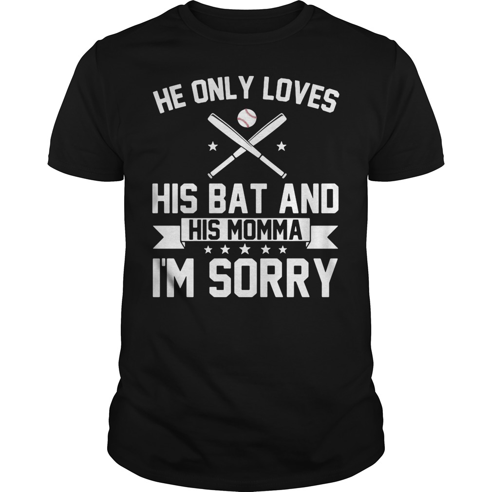 He only loves baseball his bat and his momma I'm sorry shirt