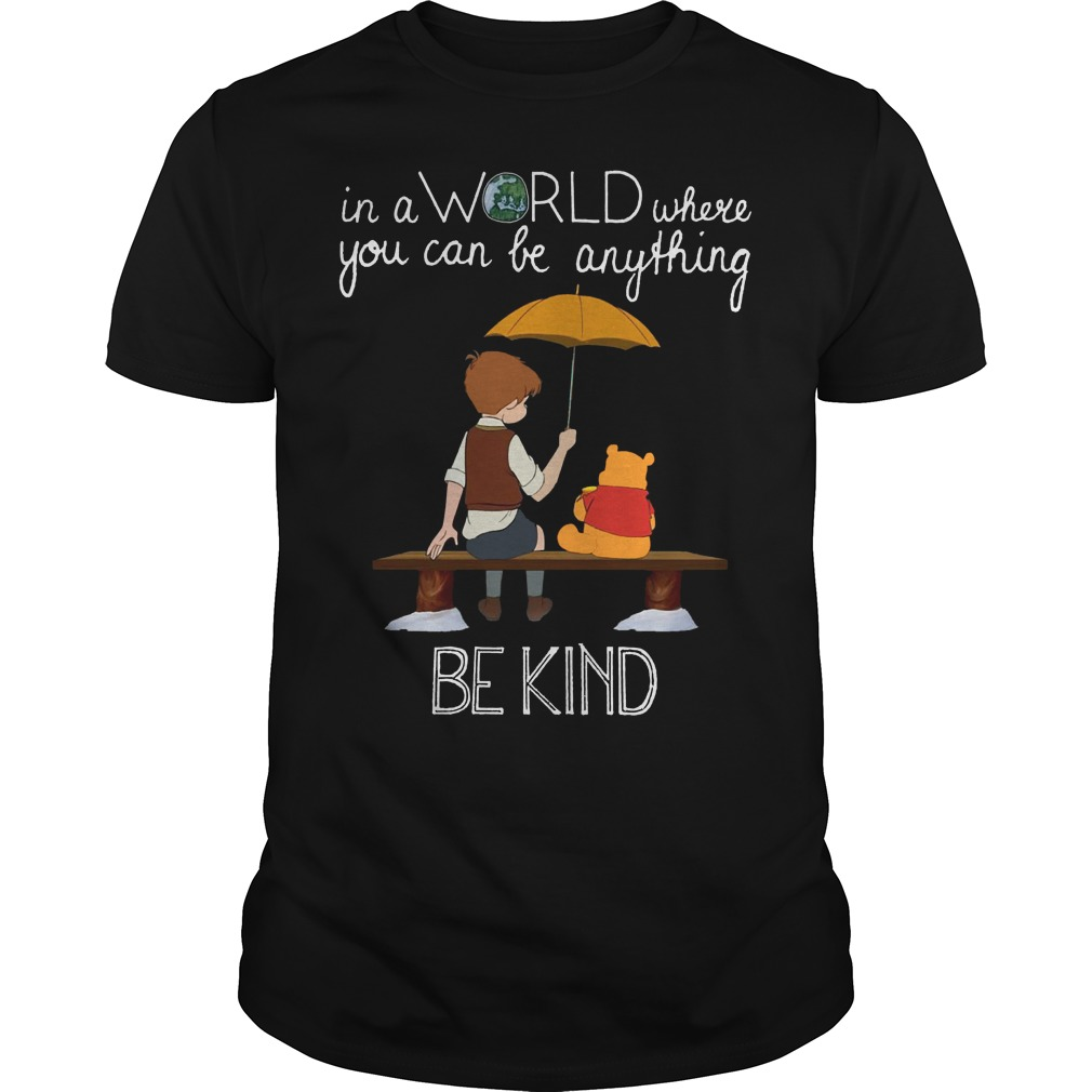 Pooh and Christopher Robin in a world where you can be anything be kind shirt