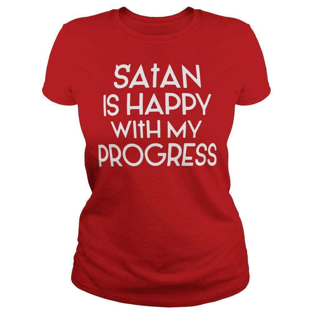Satan is happy with my progress ladies shirt