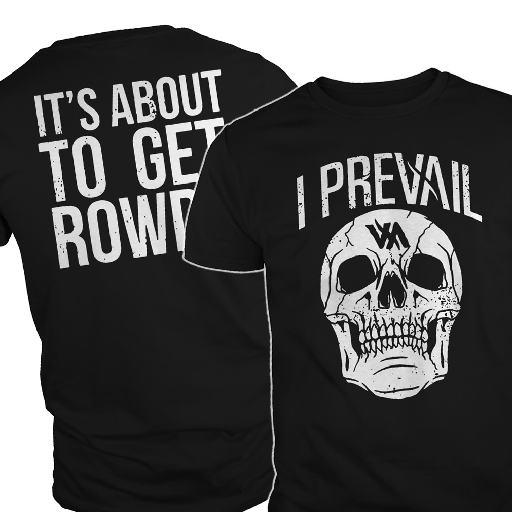 Skull I prevail it's about to get rowdy shirt