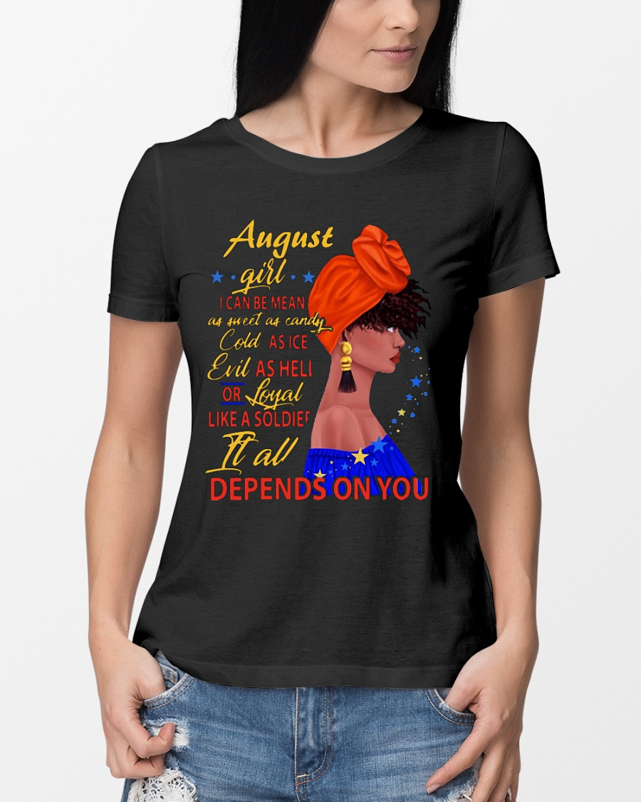 August girl I can be mean it all depends on you shirt